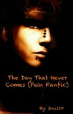 The Day That Never Comes (Pein Fanfic) by Ino110