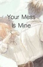 Your Mess Is Mine by westendhomos