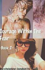 Courage Within The Fear -Book 2- by christine-london17