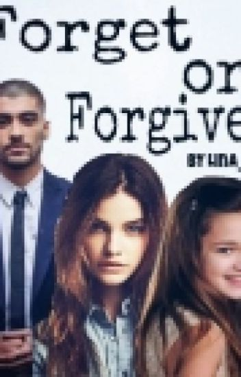 Forget or Forgive|Z.M| #Wattys2015