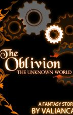 [End] The Oblivion 1: The Unknown World by valianca