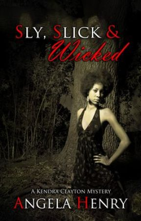 Sly, Slick & Wicked: A Kendra Clayton Mystery by Angela_Henry
