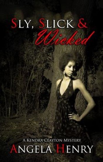 Sly, Slick & Wicked: A Kendra Clayton Mystery