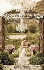 Married? Oh yesh by xxmoiluvxo