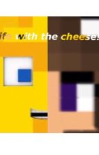 Life With The Cheese! by heartbreaker_0000