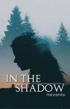 In The Shadow by mezanila
