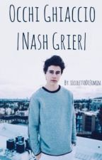 Occhi Ghiaccio ||NashGrier|| by _best_twins_ever