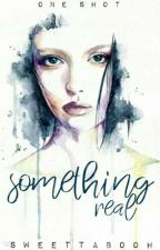 Something real(One shot/[Edited]) by SweeTTabooH