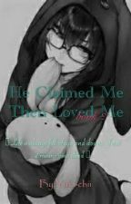 He Claimed Me Then Loved Me 2 by Yuki-chii