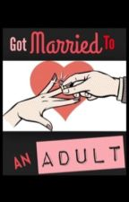 Got Married To An Adult by Imperfectlytaken