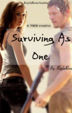 Surviving As One {A TWD fanfic} by KaylaRoseAustin