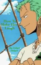 (Zoro x Reader) How To Make Her Laugh - One Piece Fanfic by GidgetDidget
