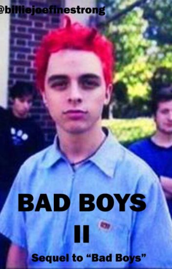 Bad Boys II (sequel) - Billie Joe Armstrong Fan Fiction