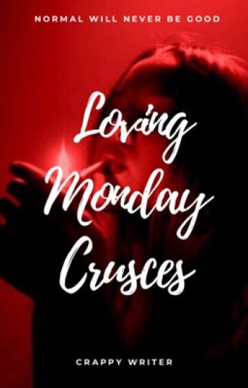 Loving Monday Crusces (Girlxgirl) (ON HOLD)