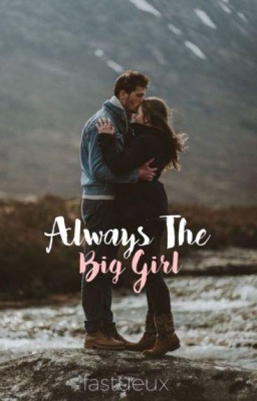 Always The Big Girl