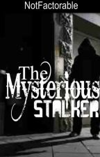 The Mysterious Stalker by NotFactorable