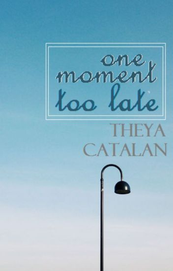 One Moment Too Late