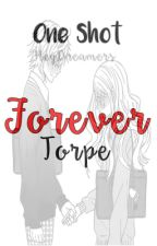 Forever TORPE??? (One shot story) by HeyDreamers