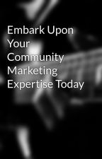 Embark Upon Your Community Marketing Expertise Today by drill3dong