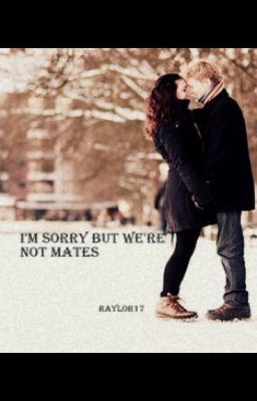 I'm Sorry, But We're Not Mates by raylor17