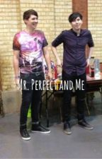 Mr. Perfect and Me (phan) // Under Editing by -aesthetichowell