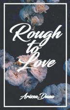 Rough to Love (TDV Series #3) (COMPLETED) by ArissaDasa