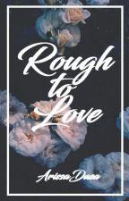 Rough to Love by ArissaDasa