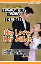 BLS#5: His Love, Her Alibis by bRezyLian62