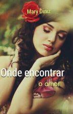 Onde encontrar o amor - vol. 1 by MarisaLindoso