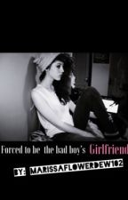 Forced to be the badboy's girlfriend. (Editing) by Marissaflowerdew102