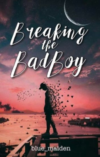 Breaking the Bad Boy (Wattys 2016 Winner and soon to be on TV)