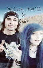 Darling, You'll Be Okay// Completed  by hahahlovethis
