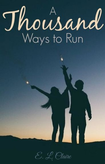 A Thousand Ways To Run by thatcrazybookworm