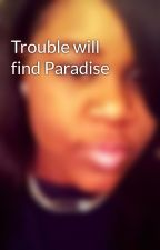 Trouble will find Paradise by Laurenlashaye