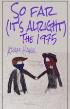 So far it's alright// Adam Hann by louise_manley