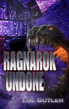 Ragnarok Undone - Book 2 (Updated Thursdays) (#Wattys2016) (Ragnarok) by JessicaBFry