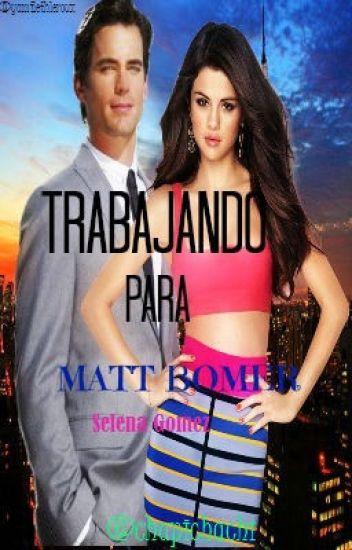 Trabajando para Matt Bomer (Selena Gomez & Matt Bomer)// TERMINADO// 1er LIBRO