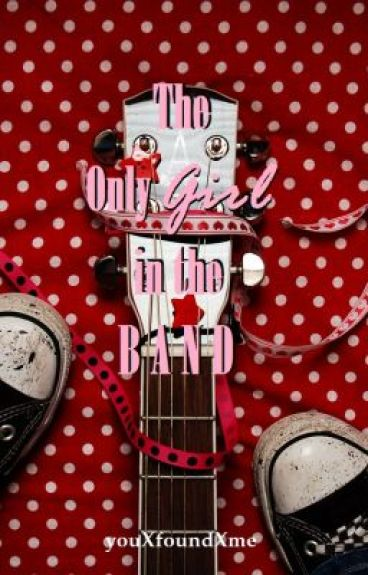 The Only Girl in the Band by youXfoundXme