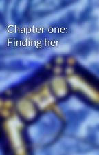 Chapter one: Finding her by BobbieMarquez