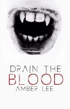 Drain The Blood by AmberLeeH13
