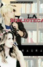 La Biblioteca (Raura) <Pausada> by RossLauraRauraR5