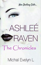 ASHLEÉ RAVEN; THE CHRONICLES by m3lly-0