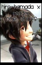 Hiro Hamada x Reader One Shots [ D I S C O N T I N U E D ] by imaginemeblue