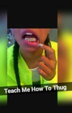 Teach Me How To Thug by Princess_Thvgga