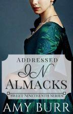 Addressed in Almacks (#2 Sweet Nineteenth Series) ON HOLD by TheGeekInterpreter