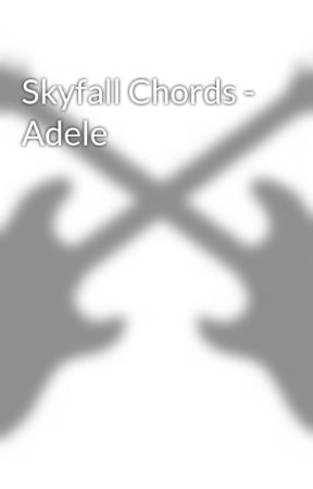 Skyfall Chords Adele Wattpad