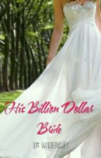 His Billion Dollar Bride by whisperkisses