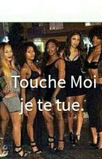 Touche Moi, Je Te Tue by UnaChicaNegra