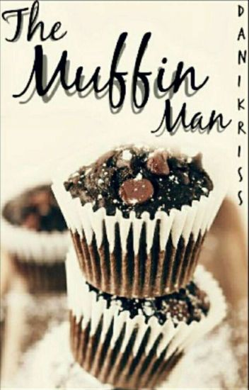 The Muffin Man ✓