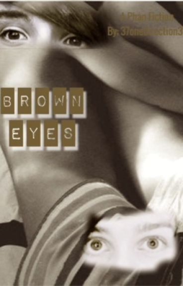 Brown Eyes :: Phanfiction